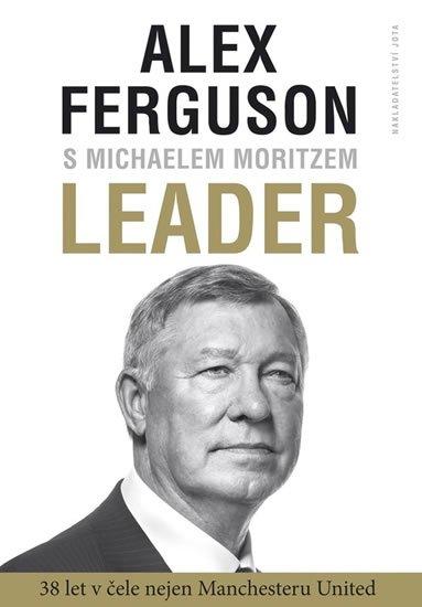 Leader - 38 let v čele nejen Manchester United - Alex Ferguson