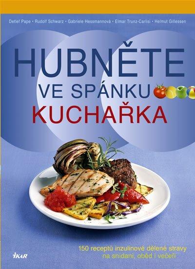Hubněte ve spánku - Kuchařka - 150 receptů inzulinové dělené stravy na snídani, oběd i večeři - Detlef Pape