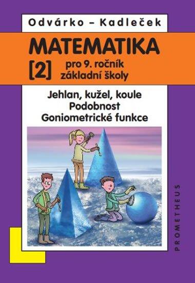 Matematika pro 9. roč. ZŠ - 2.díl - Jehlan, kužel, koule; Podobnost; Goniometrické funkce - Jiří Kadleček