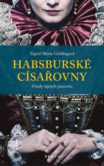 Habsburské císařovny - Sigrid-Maria Größing