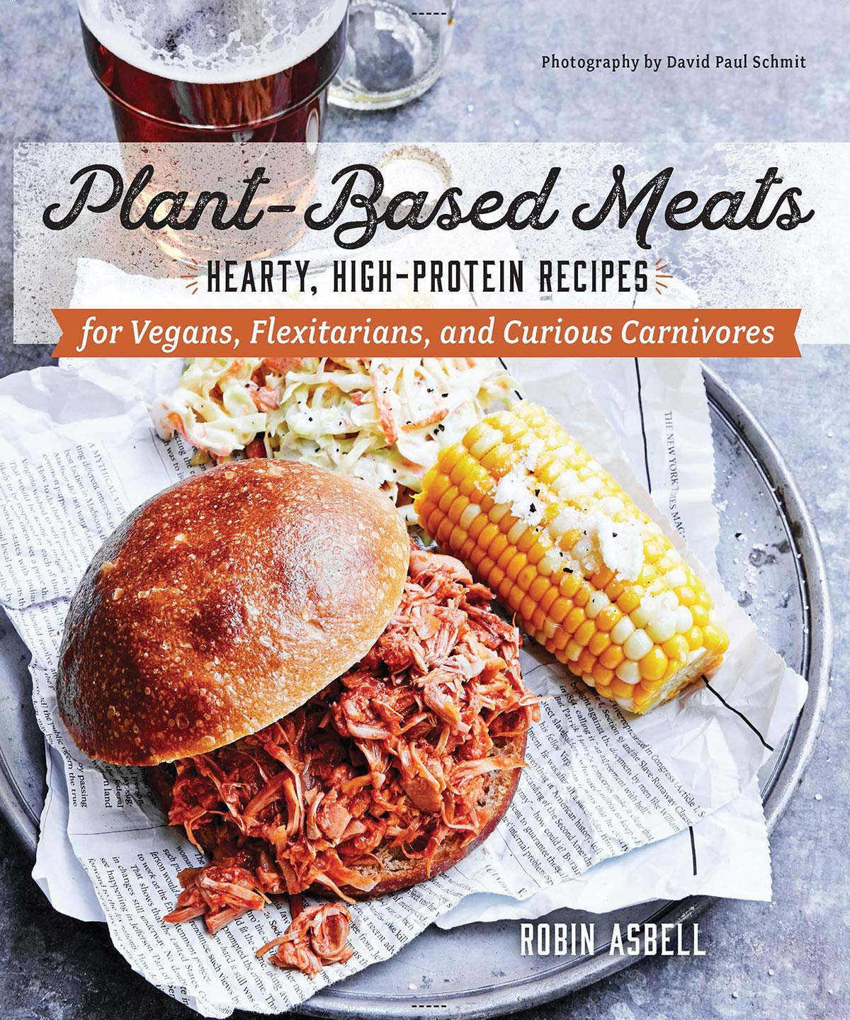 Plant-Based Meats - Hearty, High-Protein Recipes for Vegans, Flexitarians, and Curious Carnivores - Robin Asbell