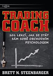 Trading Coach - 101 lekcí, jak se stát sám sobě obchodním psychologem - Brett N. Steenbarger