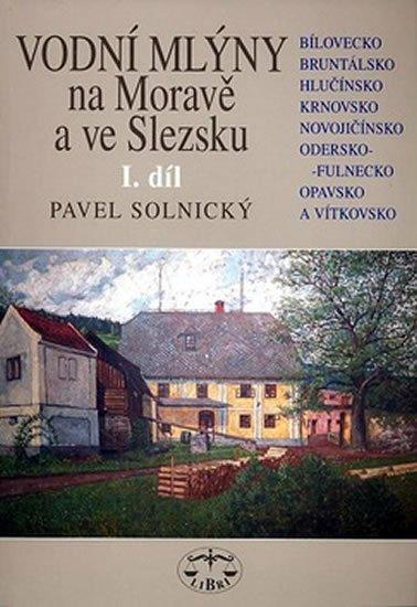 Vodní mlýny Na Moravě a ve Slezsku 1.díl - Solnický Pavel