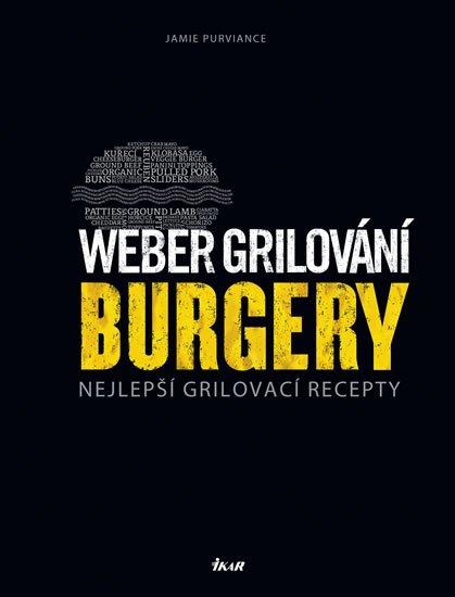 Weber grilování: Burgery - Nejlepší grilovací recepty - Jamie Purviance