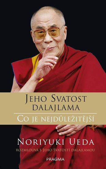 Dalajlama: Co je nejdůležitější - Rozhovory o hněvu, soucitu a lidském konání - Jeho Svatost dalajláma XIV.