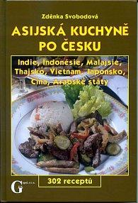 Asijská kuchyně po česku - Indie, Indonésie, Malajsie, Tahjsko, Vietnam, Japonsko, Čína, Aragské státy - 302 receptů