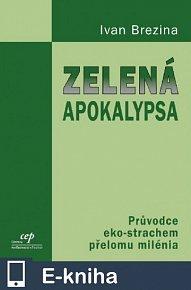 Zelená apokalypsa: Průvodce eko-strachem přelomu milenia (E-KNIHA)