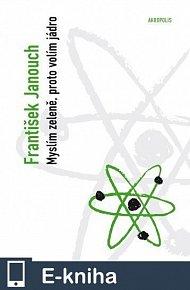 Myslím zeleně, proto volím jádro: (úvahy o energii a budoucnosti lidstva) (E-KNIHA)