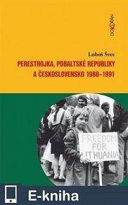 Perestrojka, pobaltské republiky a Československo 1988-1991 (E-KNIHA)