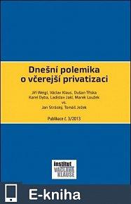 Dnešní polemika o včerejší privatizaci (E-KNIHA)