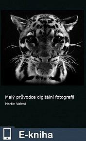 Malý průvodce digitální fotografií (E-KNIHA)