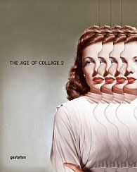 The Age of Collage Vol. 2 - Contemporary Collage in Modern Art