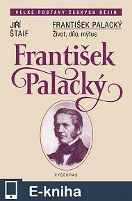František Palacký. Život, dílo, mýtus (E-KNIHA)