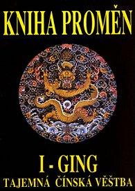Kniha proměn I-Ging - Tajemná čínská věštba