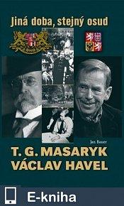 T. G. Masaryk a Václav Havel - Jiná doba stejný osud (E-KNIHA)