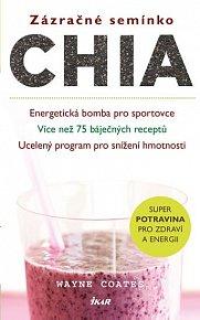 Zázračné semínko chia - Energetická bomba pro sportovce; Více než 75 báječných receptů; Ucelený program pro snížení hmotnosti