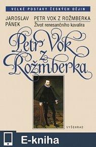 Petr Vok z Rožmberka / Život renesančního kavalíra (E-KNIHA)