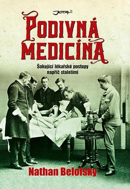 Náhled Podivná medicína - Šokující lékařské postupy napříč staletími