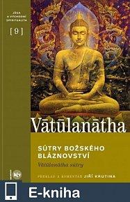 Sútry Božského bláznovství (Vātūlanātha sútry) (E-KNIHA)