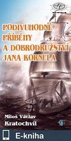 Podivuhodné příběhy a dobrodružství Jana Kornela (E-KNIHA)