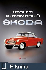 Století automobilů Škoda - Od roku 1905 (E-KNIHA)