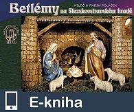 Betlémy na Slezskoostravském hradě (E-KNIHA)