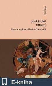 Adamité. Historie a vyhubení husitských naháčů (E-KNIHA)