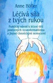 Léčivá síla z tvých rukou - Praktický návod k léčení dětí postižených neurodermatitidou a jinými chronickými nemocemi