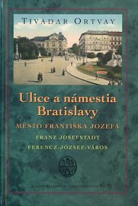 Ulice a námestia Bratislavy Mesto Františka Jozefa