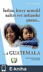 Indián, který nemohl nalézt své indiánské jméno...a Guatemala (E-KNIHA)