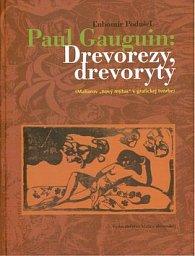 Paul Gauguin: Drevorezy, drevoryty