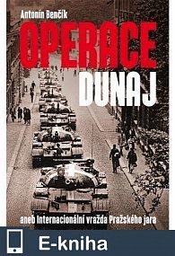 Operace Dunaj aneb Internacionální vražda Pražského jara (E-KNIHA)