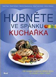 Hubněte ve spánku - Kuchařka - 150 receptů inzulinové dělené stravy na snídani, oběd i večeři