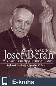 Kardinál Josef Beran / Životní příběh velkého vyhnance (E-KNIHA)