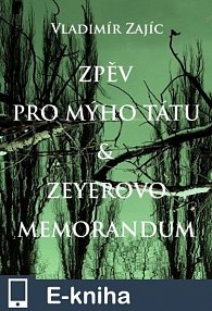 Zpěv pro mýho tátu & Zeyerovo memorandum (E-KNIHA)