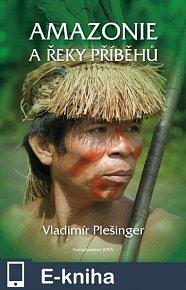 Amazonie a řeky příběhů (E-KNIHA)