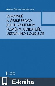 Evropské a české právo, jejich vzájemný poměr v judikatuře Ústavního soudu ČR (E-KNIHA)