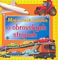 Moja malá knižka o obrovských strojoch