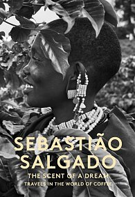 Sebastiao Salgado: The Scent of a Dream - Travels in the World of Coffee