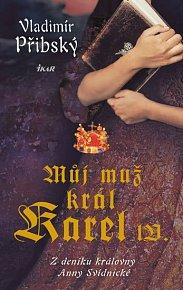 Můj muž král Karel IV. - Z deníku královny Anny Svídnické