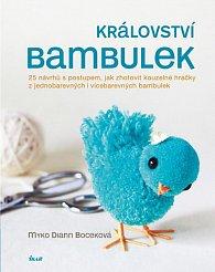 Království bambulek - 25 návrhů s postupem, jak zhotovit kouzelné hračky z jednobarevných i vícebarevných bambulek