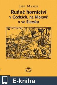 Rudné hornictví v Čechách, na Moravě a ve Slezsku (E-KNIHA)