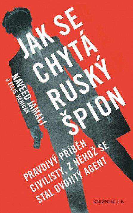 Náhled Jak se chytá ruský špion - Pravdivý příběh civilisty, z něhož se stal dvojitý agent