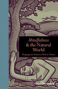 Mindfulness & the Natural World: Bringing Our Awareness Back to Nature