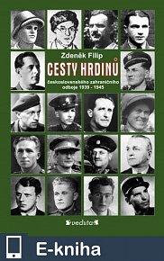 CESTY HRDINŮ - československého zahraničního odboje 1939-1945 (E-KNIHA)