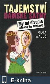 Tajemství dámské šatny. My od divadla (příběhy Evy Markové) (E-KNIHA)
