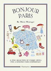 Bonjour Paris: A Fine Selection of Unique Spots For a Genuine Paris Experience