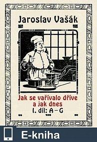 Jak se vařívalo kdysi a jak dnes 1.díl A-G (E-KNIHA)