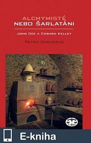 Alchymisté nebo šarlatáni? Edward Kelley a John Dee v Čechách (E-KNIHA)