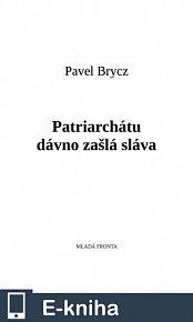 Patriarchátu dávno zašlá sláva (E-KNIHA)